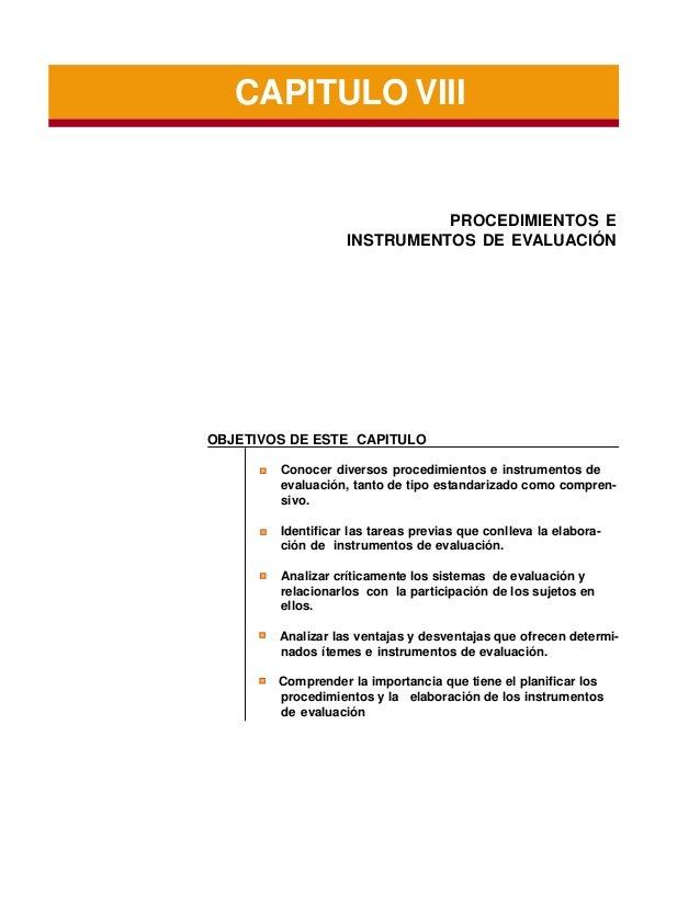 CAPITULO VIII  PROCEDIMIENTOS E INSTRUMENTOS DE EVALUACIÓN  OBJETIVOS DE ESTE CAPITULO Conocer diversos procedimientos e i...
