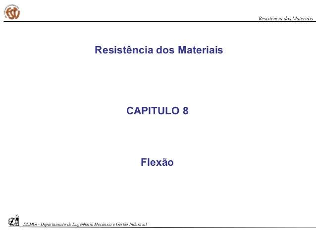 CAPITULO 8 Flexão Resistência dos Materiais DEMGi - Departamento de Engenharia Mecânica e Gestão Industrial Resistência do...