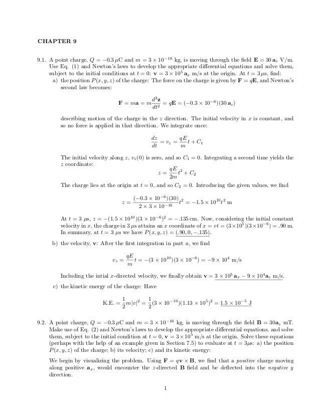 CHAPTER 9 9.1. A point charge, Q = −0.3 µC and m = 3 × 10−16 kg, is moving through the field E = 30 az V/m. Use Eq. (1) and...