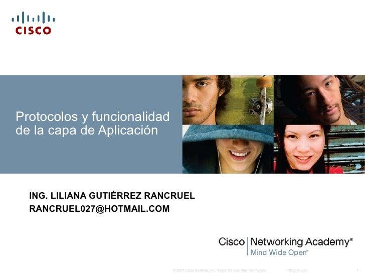 Protocolos y funcionalidad de la capa de Aplicación ING. LILIANA GUTIÉRREZ RANCRUEL [email_address]
