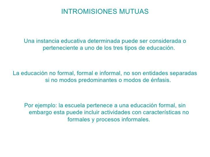 <ul><li>INTROMISIONES MUTUAS </li></ul><ul><li>Una instancia educativa determinada puede ser considerada o perteneciente a...