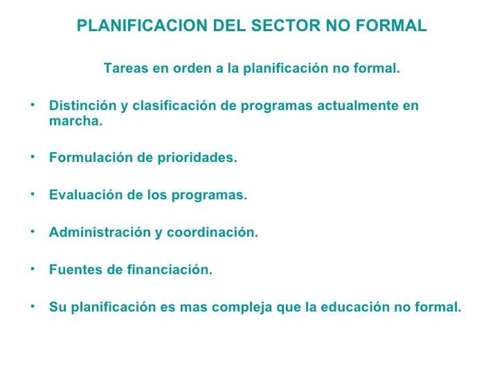 <ul><li>PLANIFICACION DEL SECTOR NO FORMAL </li></ul><ul><li>Tareas en orden a la planificación no formal. </li></ul><ul><...