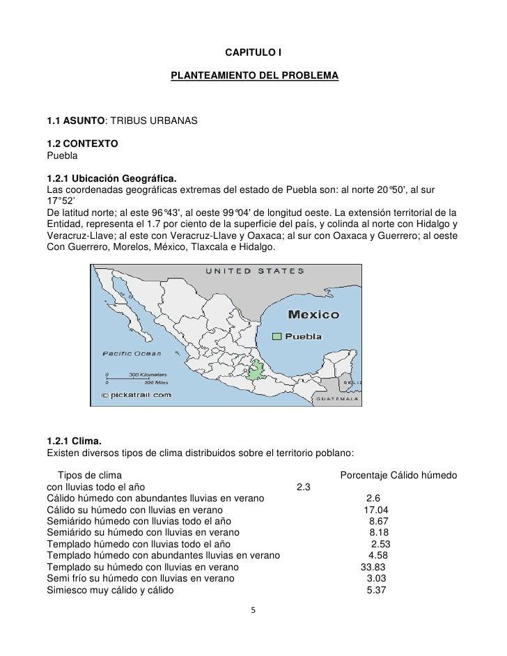 CAPITULO I<br /> PLANTEAMIENTO DEL PROBLEMA<br />ASUNTO: TRIBUS URBANAS<br />CONTEXTO<br />Puebla<br />1.2.1 Ubicación Geo...