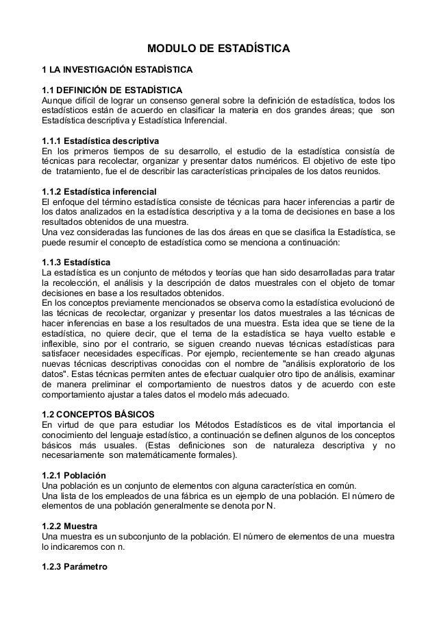 MODULO DE ESTADÍSTICA 1 LA INVESTIGACIÓN ESTADÍSTICA 1.1 DEFINICIÓN DE ESTADÍSTICA Aunque difícil de lograr un consenso ge...