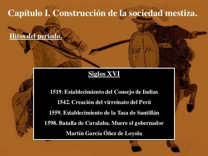 Capítulo I. Construcción de la sociedad mestiza.<br />Hitos del periodo.<br />Siglos XVI<br />1519. Establecimiento del Co...
