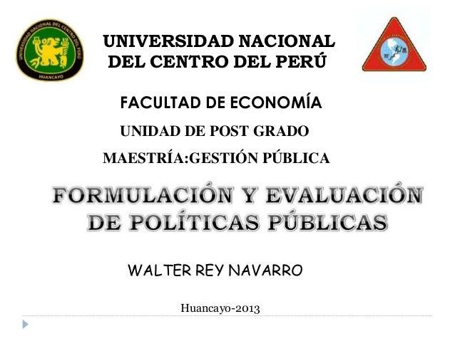 UNIVERSIDAD NACIONAL DEL CENTRO DEL PERÚ FACULTAD DE ECONOMÍA UNIDAD DE POST GRADO MAESTRÍA:GESTIÓN PÚBLICA WALTER REY NAV...