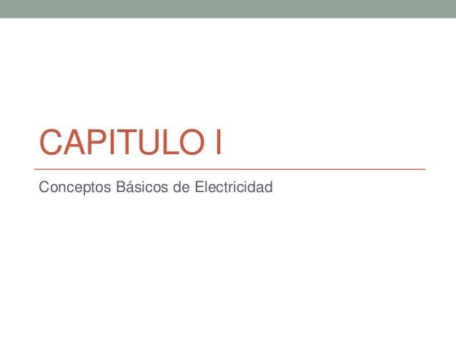 CAPITULO I Conceptos Básicos de Electricidad