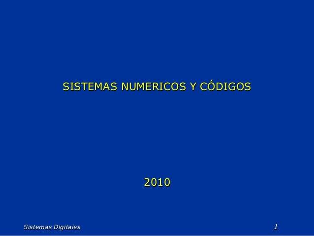 SISTEMAS NUMERICOS Y CÓDIGOS                        2010Sistemas Digitales                         1