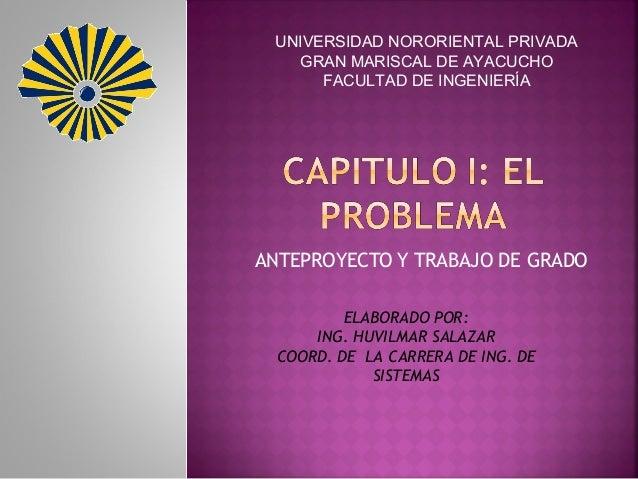 UNIVERSIDAD NORORIENTAL PRIVADA   GRAN MARISCAL DE AYACUCHO      FACULTAD DE INGENIERÍAANTEPROYECTO Y TRABAJO DE GRADO    ...