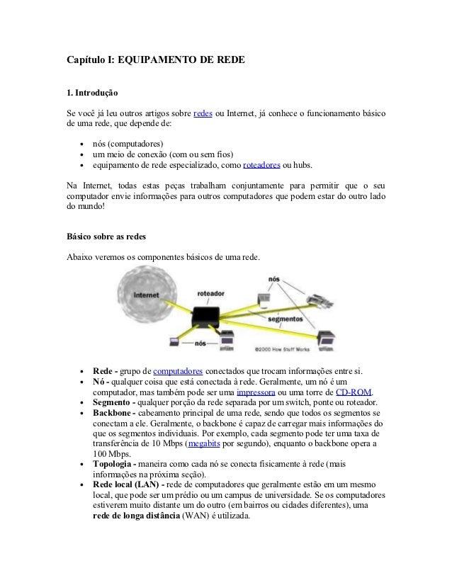 Capítulo I: EQUIPAMENTO DE REDE1. IntroduçãoSe você já leu outros artigos sobre redes ou Internet, já conhece o funcioname...