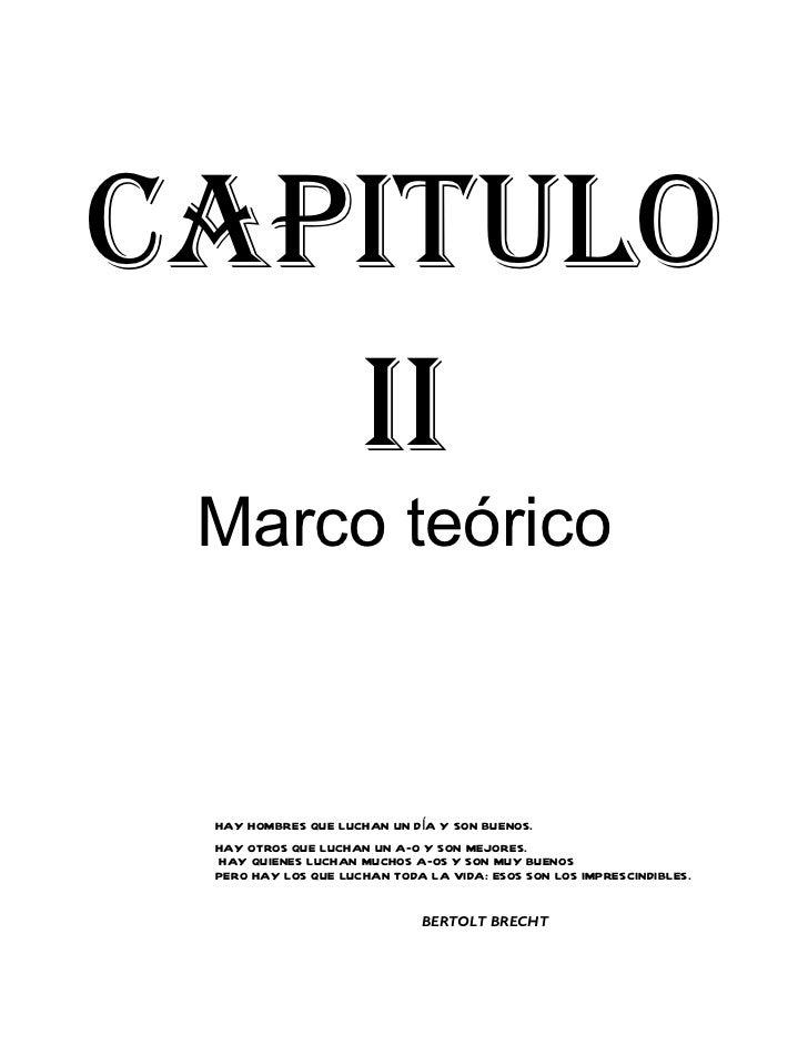CAPITULO   II Marco teórico HAY HOMBRES QUE LUCHAN UN DÍA Y SON BUENOS. HAY OTROS QUE LUCHAN UN AÑO Y SON MEJORES. HAY QUI...