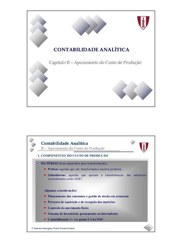 Page 1 CONTABILIDADE ANALÍTICACONTABILIDADE ANALÍTICA Capítulo II – Apuramento do Custo de ProduçãoCapítulo II – Apurament...