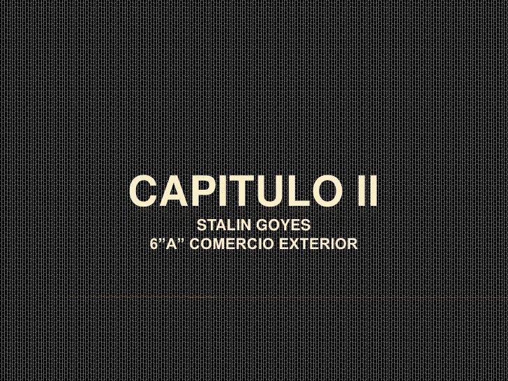 """CAPITULO II      STALIN GOYES6""""A"""" COMERCIO EXTERIOR"""