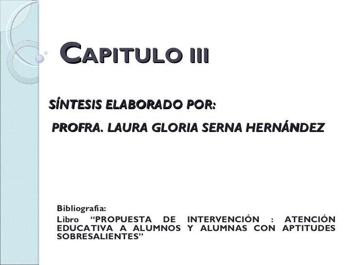 """C APITULO III SÍNTESIS ELABORADO POR: PROFRA. LAURA GLORIA SERNA HERNÁNDEZ Bibliografía: Libro """" PROPUESTA DE INTERVENCIÓN..."""