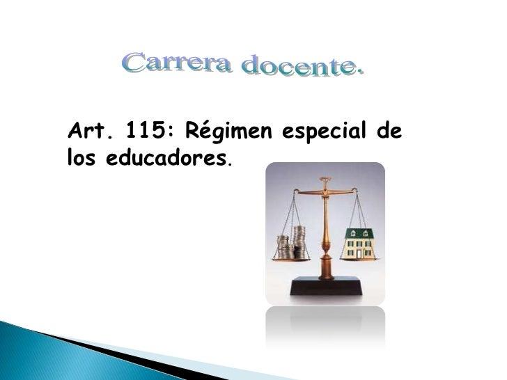 Art. 115: Régimen especial delos educadores.