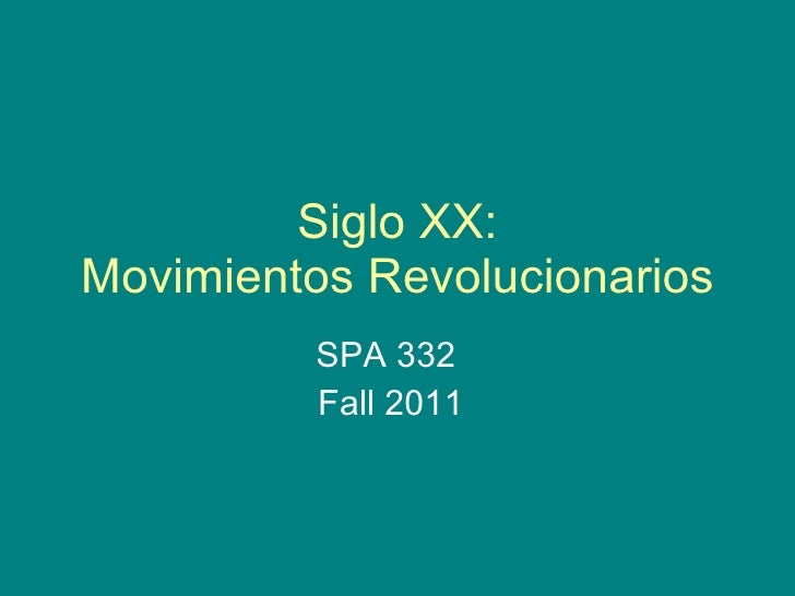 Siglo XX: Movimientos Revolucionarios SPA 332  Fall 2011