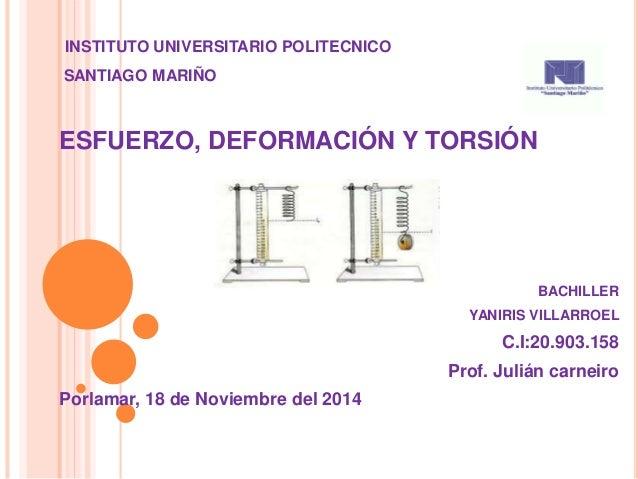INSTITUTO UNIVERSITARIO POLITECNICO  SANTIAGO MARIÑO  ESFUERZO, DEFORMACIÓN Y TORSIÓN  BACHILLER  YANIRIS VILLARROEL  C.I:...