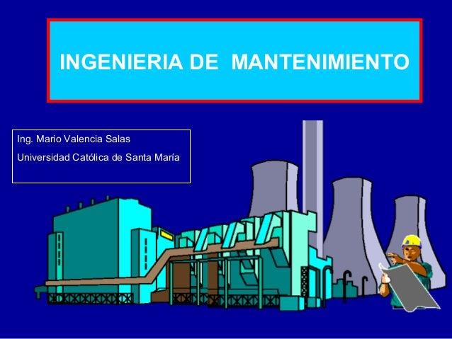 INGENIERIA DE MANTENIMIENTO  Ing. Mario Valencia Salas Universidad Católica de Santa María