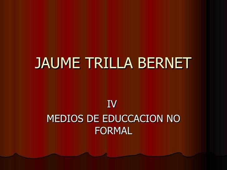 JAUME TRILLA BERNET IV  MEDIOS DE EDUCCACION NO FORMAL