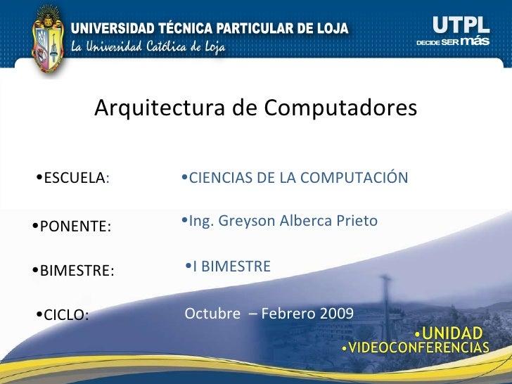 <ul><li>ESCUELA : </li></ul><ul><li>PONENTE: </li></ul><ul><li>BIMESTRE: </li></ul>Arquitectura de Computadores <ul><li>CI...