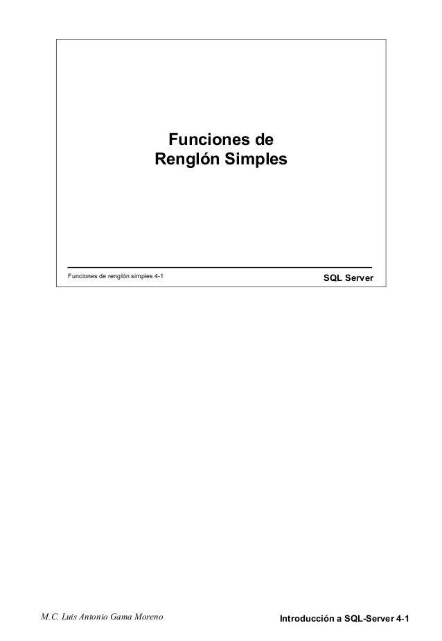 M.C. Luis Antonio Gama Moreno Introducción a SQL-Server 4-1 Funciones de renglón simples 4-1 SQL Server Funciones de Rengl...
