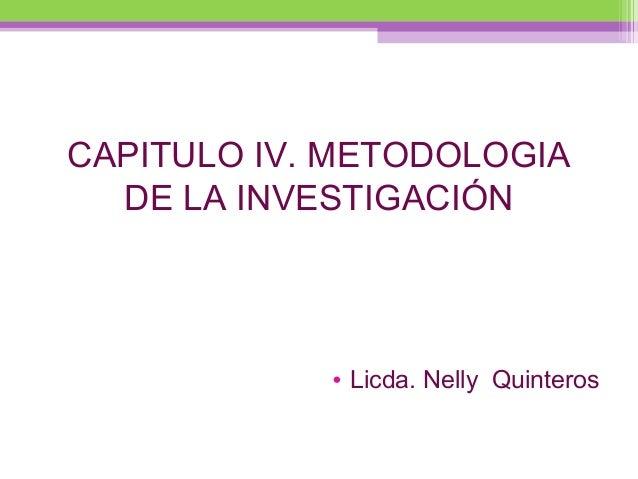 CAPITULO IV. METODOLOGIA DE LA INVESTIGACIÓN  • Licda. Nelly Quinteros