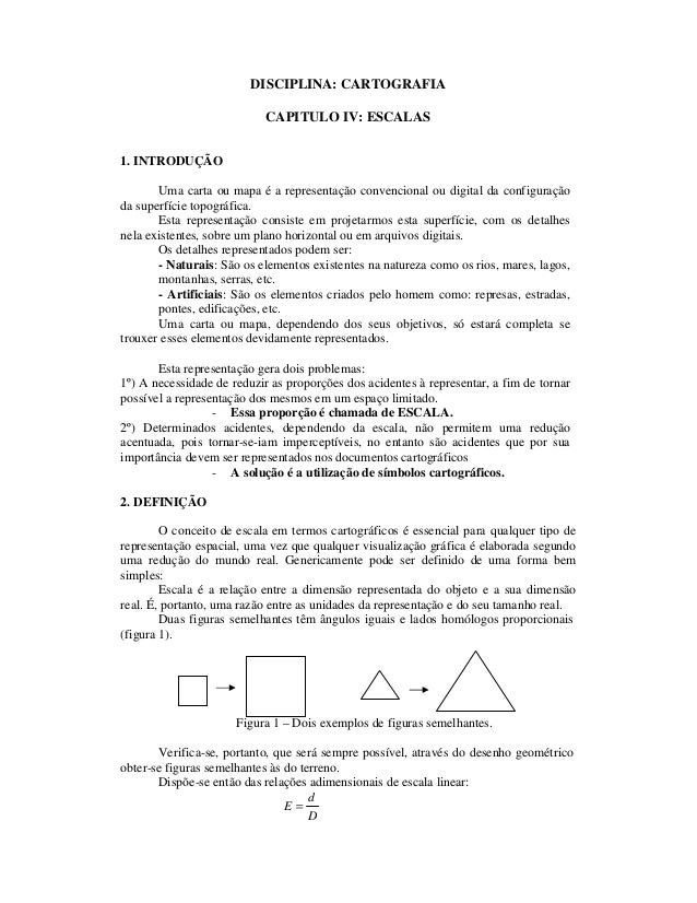 DISCIPLINA: CARTOGRAFIA CAPITULO IV: ESCALAS 1. INTRODUÇÃO Uma carta ou mapa é a representação convencional ou digital da ...