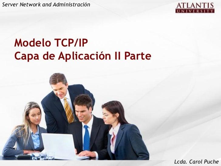 Server Network and Administración    Modelo TCP/IP    Capa de Aplicación II Parte                                    Lcda....