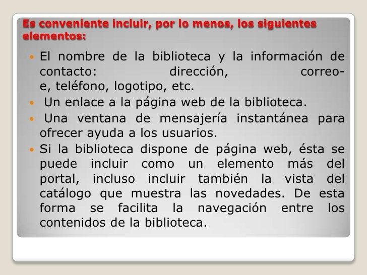 Es conveniente incluir, por lo menos, los siguientes elementos:<br />El nombre de la biblioteca y la información de contac...