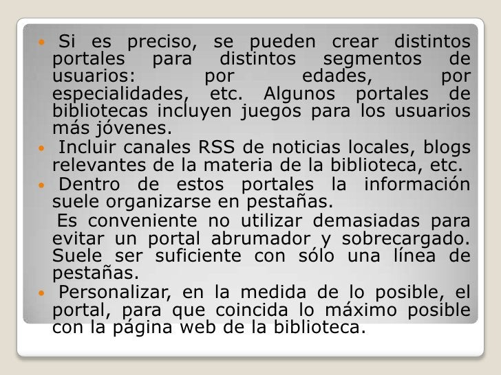 Si es preciso, se pueden crear distintos portales para distintos segmentos de usuarios: por edades, por especialidades, e...
