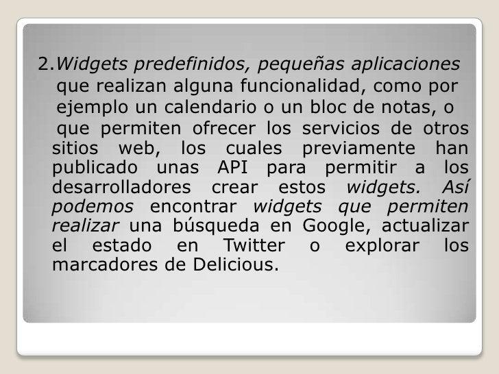 2.Widgets predefinidos, pequeñas aplicaciones<br />   que realizan alguna funcionalidad, como por<br />   ejemplo un calen...