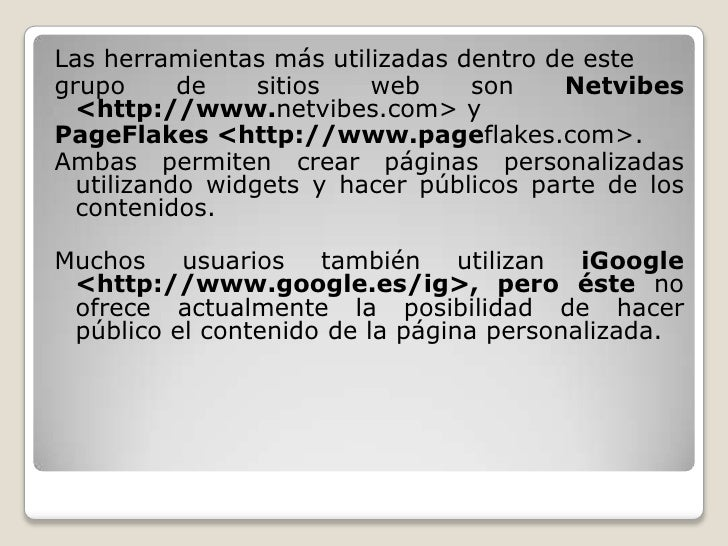 Las herramientas más utilizadas dentro de este<br />grupo de sitios web son Netvibes <http://www.netvibes.com> y <br />Pag...