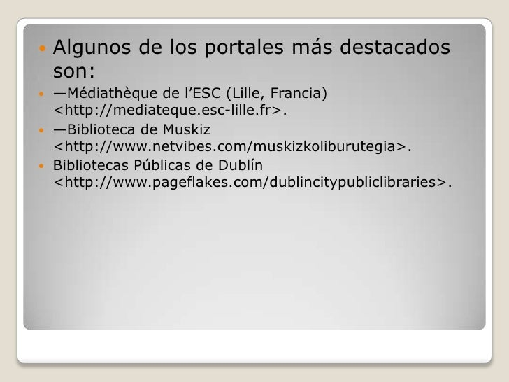 Algunos de los portales más destacados son:<br />—Médiathèque de l'ESC (Lille, Francia) <http://mediateque.esc-lille.fr>.<...