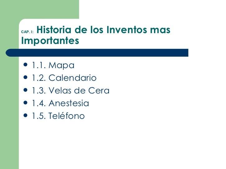 CAP. I:   Historia de los Inventos mas Importantes <ul><li>1.1. Mapa </li></ul><ul><li>1.2. Calendario </li></ul><ul><li>1...