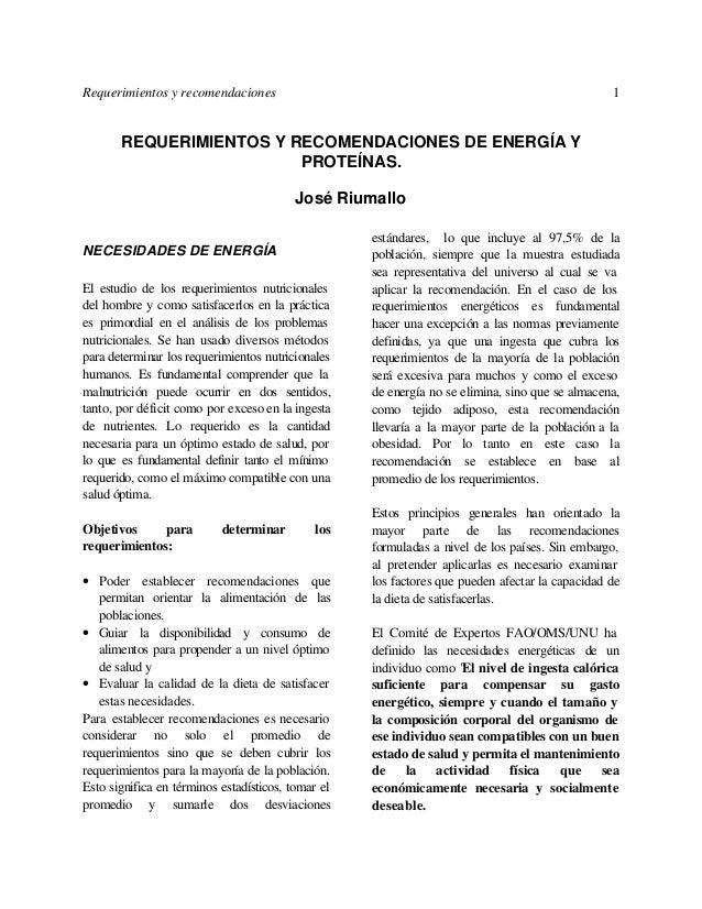 Requerimientos y recomendaciones 1REQUERIMIENTOS Y RECOMENDACIONES DE ENERGÍA YPROTEÍNAS.José RiumalloNECESIDADES DE ENERG...