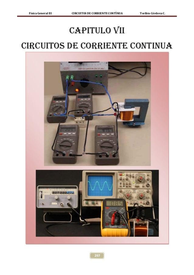 Física General III   CIRCUITOS DE CORRIENTE CONTÍNUA   Toribio Córdova C.                      CAPITULO VIICIRCUITOS DE CO...