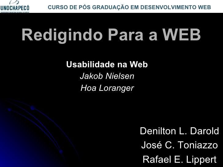Redigindo Para a WEB Usabilidade na Web Jakob Nielsen Hoa Loranger Denilton L. Darold José C. Toniazzo Rafael E. Lippert C...