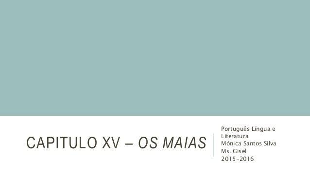 CAPITULO XV – OS MAIAS Português Língua e Literatura Mónica Santos Silva Ms. Gisel 2015-2016