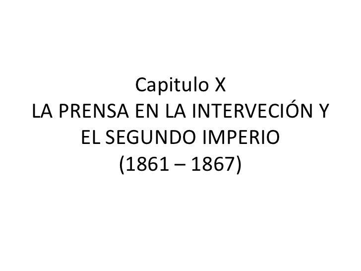 Capitulo XLA PRENSA EN LA INTERVECIÓN Y EL SEGUNDO IMPERIO(1861 – 1867)<br />