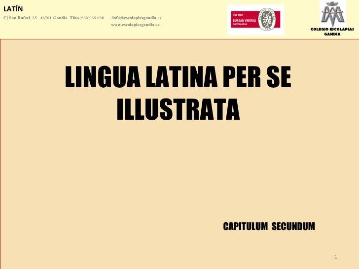 LATÍN C/ San Rafael, 25  46701-Gandia  Tfno. 962 965 096    [email_address]   www.escolapiasgandia.es LINGUA LATINA PER SE...