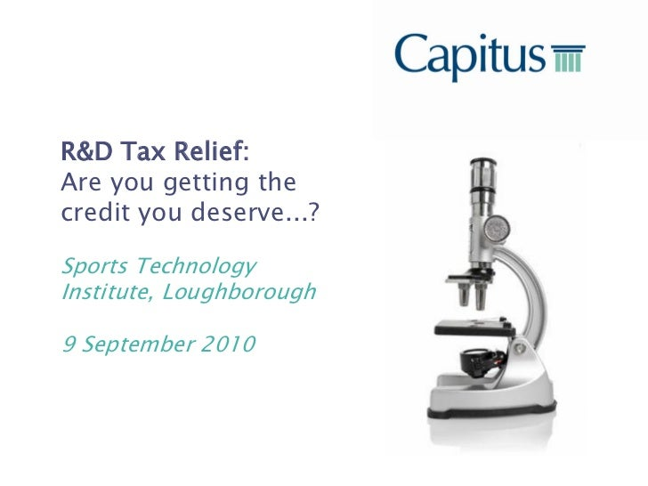 R&D Tax Relief:Are you getting thecredit you deserve...?Sports TechnologyInstitute, Loughborough9 September 2010