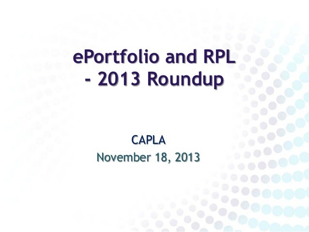 ePortfolio and RPL - 2013 Roundup CAPLA November 18, 2013