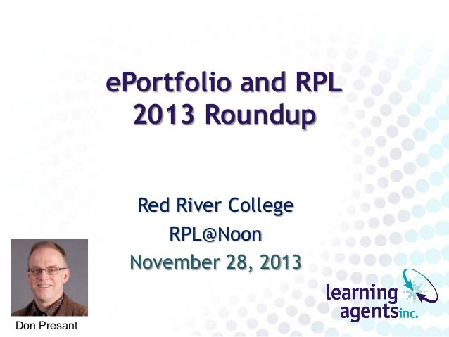 ePortfolio and RPL 2013 Roundup Red River College RPL@Noon November 28, 2013 Don Presant