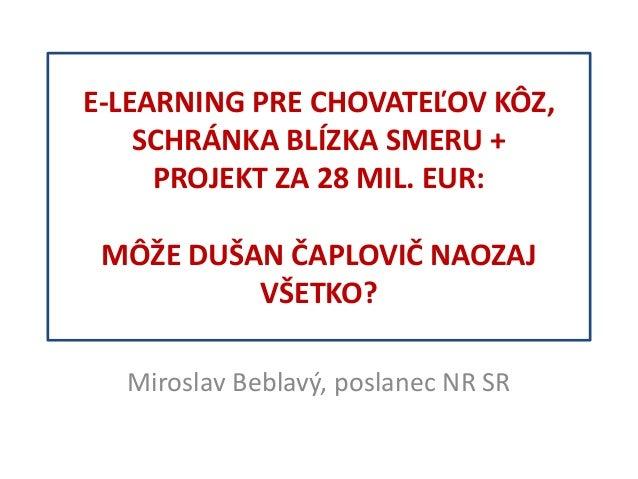 E-LEARNING PRE CHOVATEĽOV KÔZ, SCHRÁNKA BLÍZKA SMERU + PROJEKT ZA 28 MIL. EUR: MÔŽE DUŠAN ČAPLOVIČ NAOZAJ VŠETKO? Miroslav...