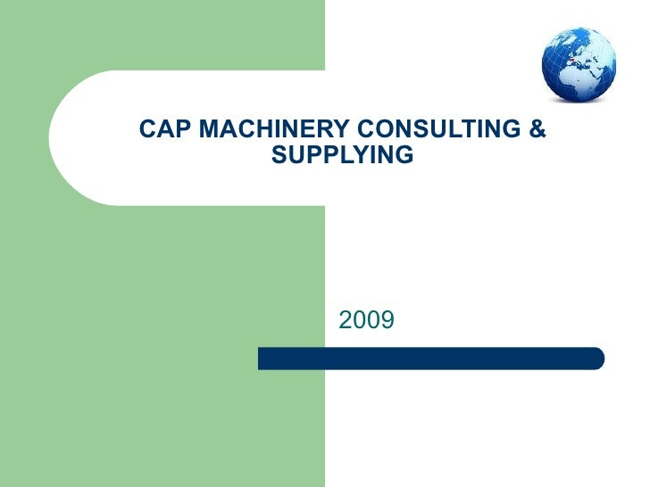 CAP MACHINERY CONSULTING & SUPPLYING 2009