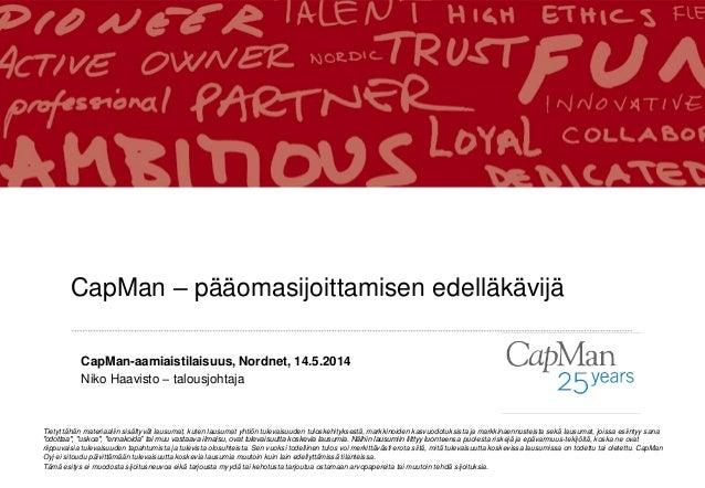 CapMan – pääomasijoittamisen edelläkävijä Tietyt tähän materiaaliin sisältyvät lausumat, kuten lausumat yhtiön tulevaisuud...