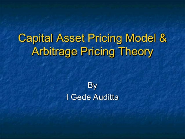 Capital Asset Pricing Model & Arbitrage Pricing Theory By I Gede Auditta