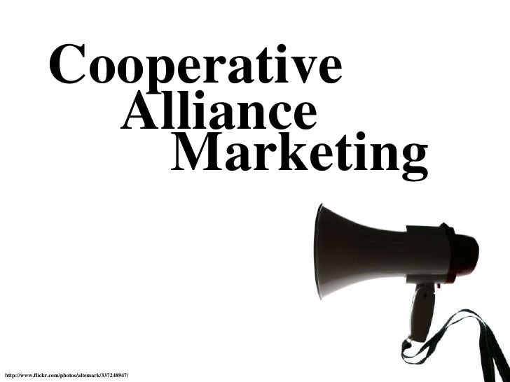 Cooperative<br />Alliance<br />Marketing<br />http://www.flickr.com/photos/altemark/337248947/<br />