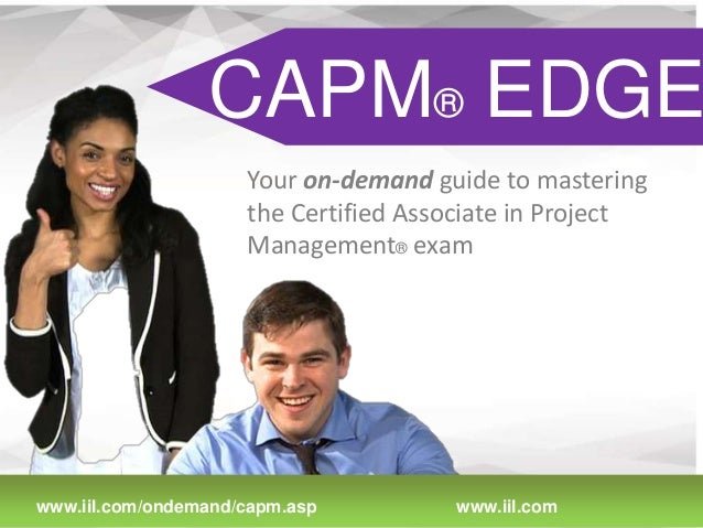 CAPM® EDGE Your on-demand guide to mastering the Certified Associate in Project Management® exam  1/11/14 www.iil.com/onde...