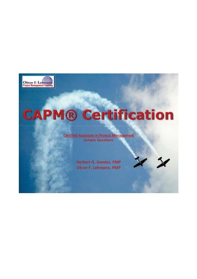 Certified Associate in Project Management Sample Questions Herbert G. Gonder, PMP Oliver F. Lehmann, PMP